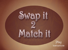 Swap it 2 match it
